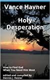 Holy Desperation,: How to Find God When You Need Him Most   (Inspirational Messages of Spiritual Truths and Holy Living)