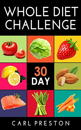 WHOLE: 30 Day Whole Diet Challenge: Whole Food Diet Plan: Whole foods: 30 Day whole food diet cookbook: Whole food diet 30 day challenge: whole diet: 30 ... recipes, whole, whole foods, whole diet) by Whole Dieting