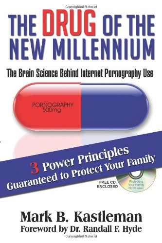 The Drug of the New Millennium - The Brain Science Behind Internet Pornography Use, by Mark B. Kastleman