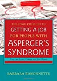img - for The Complete Guide to Getting a Job for People With Asperger's Syndrome: Find the Right Career and Get Hired by Barbara Bissonnette Published by Jessica Kingsley Pub 1st (first) edition (2012) Paperback book / textbook / text book