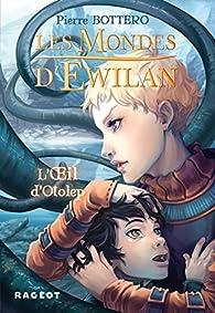 Les Mondes d'Ewilan, Tome 2 : L'oeil d'Otolep par Pierre Bottero