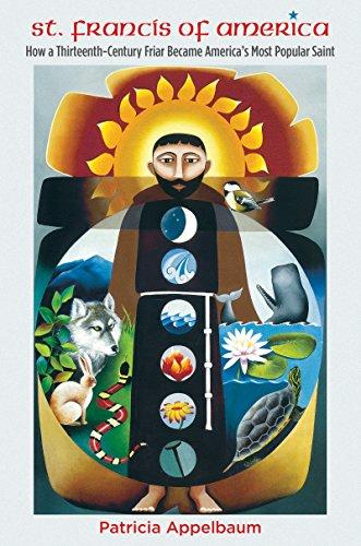 St. Francis of America: How a Thirteenth-Century Friar Became America's Most Popular Saint PDF