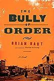 The Bully of Order: A Novel
