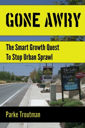 Gone Awry: The Collision of Property Rights, Environmentalism and the American Dream in the Smart Growth Quest to Stop Urban Sprawl in San Diego, California (Social Development Parke compare prices)
