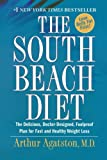 The South Beach Diet: The Delicious, Doctor-Designed, Foolproof Plan for Fast and Healthy Weight Loss (031231521X) by Agatston, Arthur