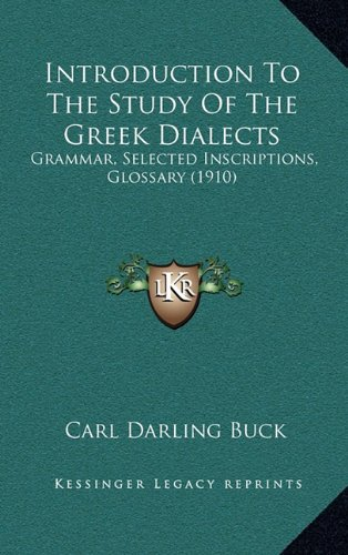 Introduction to the Study of the Greek Dialects: Grammar, Selected Inscriptions, Glossary (1910)