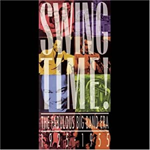 Swing Time: The Fabulous Big Band Era 1925-1955