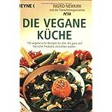 """Die vegane K�che: 150 vegetarische Rezepte f�r alle, die ganz auf tierische Produkte verzichten wollenvon """"Ingrid Newkirk"""""""