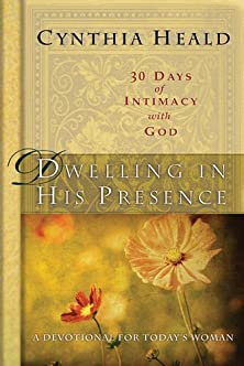 Dwelling in His Presence / 30 Days of Intimacy with God, A Devotional for Today's Woman