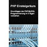 """PHP Einsteigerkurs: Grundlagen der PHP/MySQL Programmierung in 5 Tagen verstehenvon """"Klaus Thenmayer"""""""