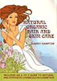 Natural Organic Hair and Skin Care: Including A to Z Guide to Natural and Synthetic Chemicals in Cosmetics