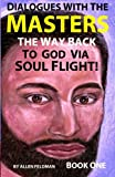 img - for Dialogues with the Masters: The Way Back to God via Soul Flight! (Book 1) book / textbook / text book