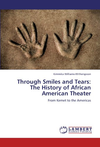 Through Smiles and Tears: The History of African American Theater: From Kemet to the Americas