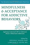 img - for Mindfulness and Acceptance for Addictive Behaviors: Applying Contextual CBT to Substance Abuse and Behavioral Addictions (The Context Press Mindfulness and Acceptance Practica Series) book / textbook / text book