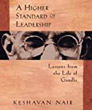 Higher Standard of Leadership: Lessons from the Life of Gandhi Keshavan Nair