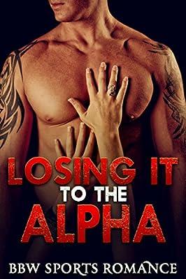 ALPHA: Romance: Losing It to the Alpha (BBW Sports Romance Short Stories) (Contemporary Romance Sports BBW Book 1)