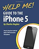 Help Me! Guide to the iPhone 5: Step-by-Step User Guide for Apple's Fifth Generation Smartphone (1483976491) by Hughes, Charles
