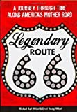 img - for Legendary Route 66: A Journey Through Time Along America's Mother Road Hardcover October 15, 2007 book / textbook / text book