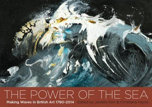 The Power of the Sea: Making Waves in British Art  1790-2014 (Making Of The British Landscape compare prices)