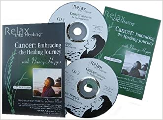Cancer: Embracing the Healing Journey (Relax Into Healing Series) 2 CD Set