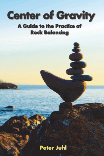 Center of Gravity: A Guide to the Practice of Rock Balancing