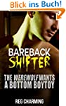 Bareback Shifter: The Werewolf Wants...