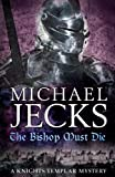 Michael Jecks The Bishop Must Die (Knights Templar Mysteries (Headline))