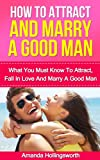 img - for How To Attract And Marry A Good Man: What You Must Know To Attract, Fall In Love And Marry A Good Man (Dating, Romance, Love) book / textbook / text book