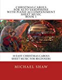 img - for Christmas Carols For Alto Saxophone With Piano Accompaniment Sheet Music Book 1: 10 Easy Christmas Carols Sheet Music For Beginners (Volume 1) book / textbook / text book