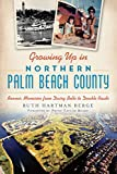 img - for Growing Up in Northern Palm Beach County: Boomer Memories from Dairy Belle to Double Roads book / textbook / text book