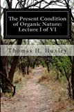 The Present Condition of Organic Nature: Lecture I of VI