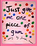 img - for Just Give Me One Piece of Gum book / textbook / text book