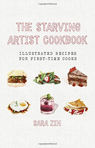 The Starving Artist Cookbook: Illustrated Recipes for First-Time Cooks by Sara Zin