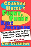 img - for Grandma Hazel's Funny, Funny Kidz Jokebook (WARNING: Contains No Stupid Knock-Knock Jokes or Dumb Pictures to Take Up Space) book / textbook / text book