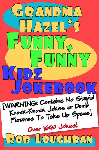 Grandma Hazel's Funny, Funny Kidz Jokebook (WARNING: Contains No Stupid Knock-Knock Jokes or Dumb Pictures to Take Up Space) PDF