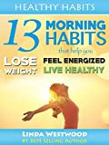 img - for Healthy Habits: 13 Morning Habits That Help You Lose Weight, Feel Energized & Live Healthy book / textbook / text book