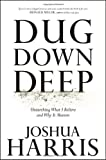 Dug Down Deep: Unearthing What I Believe and Why It Matters (1601421516) by Harris, Joshua