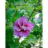 El GZnero Hibiscus L. (Malvaceae): Aspectos Hist-Ricos Y Taxones Cultivados En La Provincia De Valencia