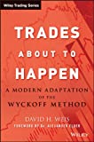 Trades About to Happen: A Modern Adaptation of the Wyckoff Method (Wiley Trading)