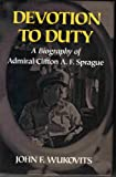 Book cover for Devotion to Duty: A Biography of Admiral Clifton A. F. Sprague