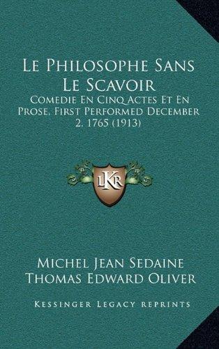 Le Philosophe Sans Le Scavoir: Comedie En Cinq Actes Et En Prose, First Performed December 2, 1765 (1913)