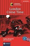 London Crime Time. Compact Lernkrimi Sammelband. Drei Lernziele in einem Band: Englisch Grammatik, Grundwortschatz, Aufbauwortschatz. Niveau B1 / B2 des Gemeinsamen Europäischen Referenzrahmens