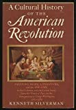 A cultural history of the American Revolution: Painting, music, literature, and the theatre in the Colonies and the United States from the Treaty of ... Inauguration of George Washington, 1763-1789 (0690010796) by Silverman, Kenneth