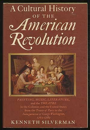 A cultural history of the American Revolution: Painting, music, literature, and the theatre in the Colonies and the Unit