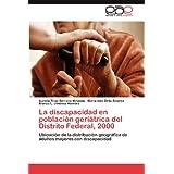 La discapacidad en población geriátrica del Distrito Federal, 2000: Ubicación de la distribución geográfica de...