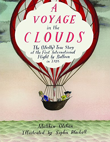 a-voyage-in-the-clouds-the-mostly-true-story-of-the-first-international-flight-by-balloon-in-1785