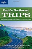 Lonely Planet Pacific Northwest Trips 1st Ed.: 1st Edition