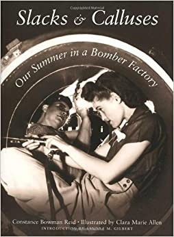 slacks and calluses Slacks and calluses : our summer in a bomber factory (constance bowman) at booksamillioncom in 1943 two spirited young teachers decided to do their.