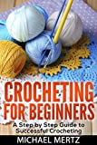 Crocheting for Beginners: A Step by Step Guide to Successful Crocheting (crocheting for beginners, crocheting tips, patterns, styles, appliques)