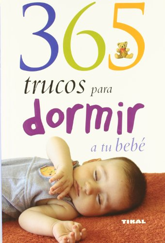 365 Trucos Para Dormir A Tu Bebe/ 365 Tips To Encourage Your Baby To Sleep (El Mundo Del Nino/Kid'S World) (Spanish Edition)